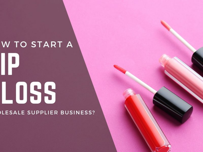 How To Start A Lip Gloss Wholesale Supplier Business?