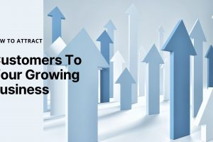 How To Attract Customers To Your Growing Business