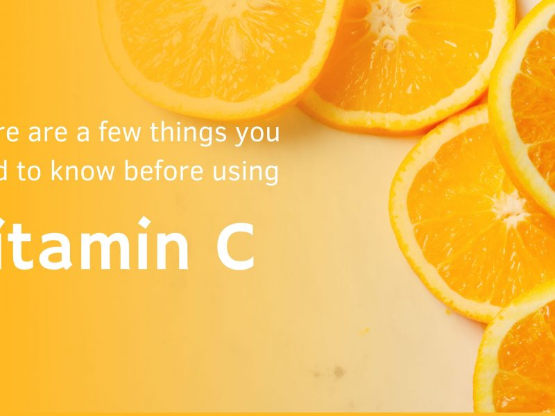 There are a few things you need to know before using Vitamin C.